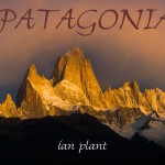 Patagonia: Behind The Lens – A Stunning New eBook by Ian Plant