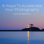 8 Ways to Accelerate Your Photography eBook, by Anne McKinnell